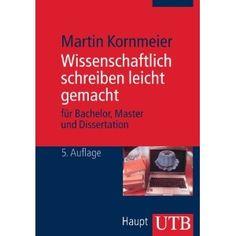 Wissenschaftlich schreiben leicht gemacht. Für Bachelor, Master und Dissertation: Amazon.de: Martin Kornmeier: Bücher