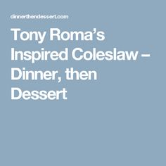 Tony Roma's Inspired Coleslaw – Dinner, then Dessert
