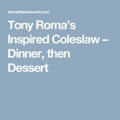 Tony Roma's Inspired Coleslaw – Dinner, then Dessert