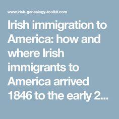 Irish immigration to America: how and where Irish immigrants to America arrived 1846 to the early 20th century