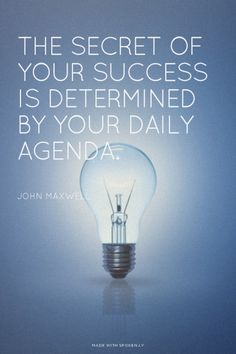 The secret of your success is determined by your daily agenda. - John Maxwell