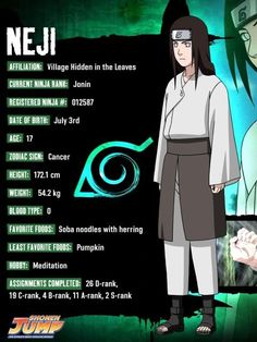 Neji Hyūga (日向ネジ, Hyūga Neji) was a member of Konohagakure's Hyūga clan. Though a prodigy even by the Hyūga's standards, Neji was a member of the clan's Branch House; no matter how skilled he became, he would always be in service to the Hyūga's Main House, a fact that convinced him fate was predetermined. After experiencing Naruto Uzumaki's refusal to be limited by such an ideology, Neji realised his fate was what he chose it to be.