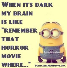 """When it's dark, my brain is like """"Remember that horror movie where. Minion Jokes, Minions Quotes, Funny Minion, Funny Jokes, Hilarious, Funny Sayings, Small Words, I Love To Laugh, I Laughed"""