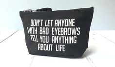 Don't Let Anyone ... Makeup Bag  Best Friend Gift  Large
