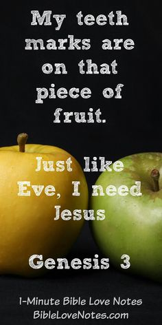 What incredible love God has shown us...we are all like Eve....our teeth marks are on that piece of fruit right next to hers. But God's grace provides redemption.
