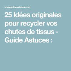 25 Idées originales pour recycler vos chutes de tissus - Guide Astuces :