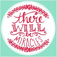 There Will Be Miracles Printable from Blissful Roots