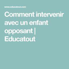 Comment intervenir avec un enfant opposant   Educatout
