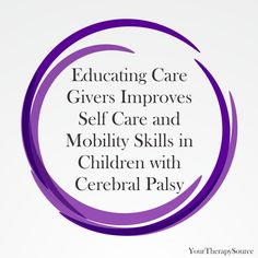 Educating Caregivers Improves Self Care and Mobility Skills in Children with Cerebral Palsy