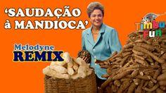 Bostaço: Dilma - Saudação à Mandioca (Remix)