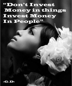 Don't Invest Money in things, Invest Money in People
