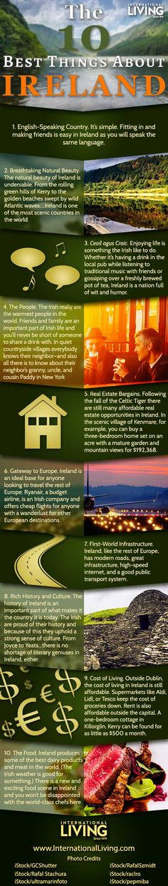 The 10 Best Things About Ireland. Maybe it's the music. Or the breathtaking landscapes. Or the witty humor and long, effortless conversations. Even without a drop of Irish blood in your veins, it's easy to fall in love with Ireland's charms, traditions, and strong sense of community. Click to get your free report: Affordable Ireland – The Land of Saints and Scholars.