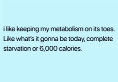 I like keeping my metabolism on its toes. Like what's it gonna be today, complete starvation or calories. Funny Quotes, Funny Memes, Jokes, Haha Funny, Hilarious, Funny Stuff, What's It Gonna Be, Weight Loss Humor, I Love To Laugh