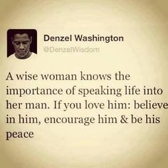Denzel washington: if you love him, speak life into your man Now Quotes, Great Quotes, Quotes To Live By, Life Quotes, Inspirational Quotes, Funny Quotes, Quotable Quotes, Random Quotes, Truth Quotes
