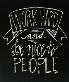 'Work Hard' Wall Sign I like this because my husband works hard, and I'm nice to people.