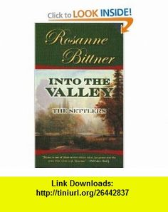 Into the Valley The Settlers (9780765340238) Rosanne Bittner , ISBN-10: 0765340232  , ISBN-13: 978-0765340238 ,  , tutorials , pdf , ebook , torrent , downloads , rapidshare , filesonic , hotfile , megaupload , fileserve