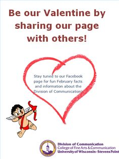 Be our Valentine by sharing our social media pages with others!     The UW-Stevens Point Division of Communication has a Facebook (https://www.facebook.com/uwspdivcomm#!/uwspCOMMUNICATION), Pinterest, and two Twitter pages (@UWSPDivComm and @UWSPCommIntern).