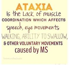 Ataxia is the lack of muscle coordination which affects speech, eye movement, walking , swallowing and other voluntary movements caused by MS Multiple Sclerosis... <3 #curems #multiplesclerosis #teachmems #ataxia #msawareness