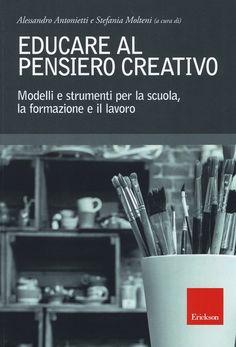 """""""Educare al pensiero creativo"""" a cura di Alessandro Antonietti, Stefania Molteni (Erickson)"""