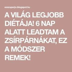 A VILÁG LEGJOBB DIÉTÁJA! 6 NAP ALATT LEADTAM A ZSÍRPÁRNÁKAT, EZ A MÓDSZER REMEK! Nap, Never Give Up, Health Fitness, Food, Sport, Deporte, Health And Wellness, Essen, Sports