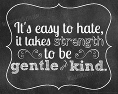 FREE Bonus SURPRISE Print - CHALKBOARD Its easy to hate, it takes strength to be gentle and kind quote print