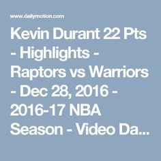 Kevin Durant 22 Pts - Highlights - Raptors vs Warriors - Dec 28, 2016 - 2016-17 NBA Season - Video Dailymotion
