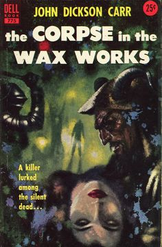 """John Dickson Carr """"The Corpse in the Wax Works"""" Dell #775. 1954; Christmas 2014"""