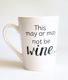 "Great Gift! ""This may or may not be WINE...""  Coffee mug WINE mug. Free personalization. Great gift for Mom, friend, sister.. etc. by CityCraftDesigns on Etsy"