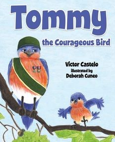 Tommy The Courageous Bird - A wonderful story of a bird that is afraid of heights, the true meaning on courage, and the importance of family.