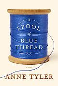"""A Spool of Blue Thread by Anne Tyler: From the beloved Pulitzer Prize-winning author — now in the fiftieth year of her remarkable career — a brilliantly observed, joyful and wrenching, funny and true new novel that reveals, as only she can, the very nature of a family's life. """"It was a beautiful,..."""