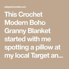 This Crochet Modern Boho Granny Blanket started with me spotting a pillow at my local Target and buying it. I loved the color of burnt orange with the touch of pink and peach. I was unsure if I could find the colors in yarn, but always thankful for Caron Simply Soft colors!
