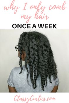Why I only comb my natural hair once a week for healthy hair. ClassyCurlies.com   Natural hair detangling tips Detangling natural hair Combing natural hair daily