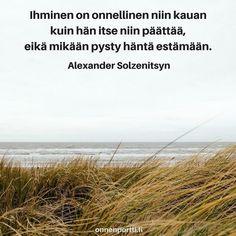 #Ihminen on onnellinen niin kauan kuin hän itse niin päättää, eikä mikään pysty häntä estämään. Alexander Solzenitsyn #aforismi #onni #onnenportti