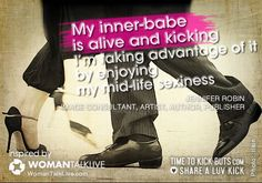 My inner-babe is alive and kicking. I'm taking advantage of it by enjoying my mid-life sexiness.  Share a ♥ LUV KiCK via @AnnQ and @TimeToKickBuTs