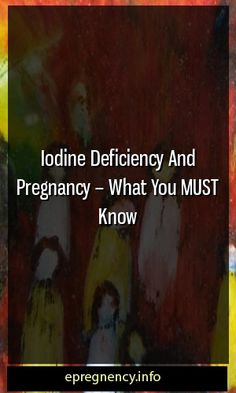 Iodine Deficiency And Pregnancy – What You MUST Know #childbirth  #kid-straining
