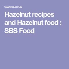 Hazelnut recipes and Hazelnut food : SBS Food