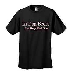 In Dog Beers I've Only Had One Black Adult T-shirt Tee...| #funny #lol #lmao #Dirty #Jokes #hilarious #comedy #Fails #nochill #lmfao #funnypictures #funnymemes #humor #meme #laugh #memes #wtf #bruh #funnyaf  #ctfu #funnypics #dead #hahaha #petty #fun #love #joke #toofunny #funnyvideos #vine #real #daily #savage #realtalk #omg #laughing #Pranks #funnypic #Viral #Trending #Popular #Internet