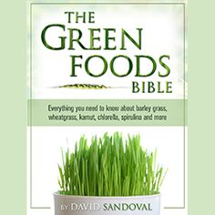 The Green Foods Bible  Everything you need to know about barley grass, wheatgrass, kamut, chlorella, spirulina and more. $14.00