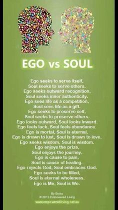 Let go of the ego that has been invented by man, and embrace the true nature of your soul.
