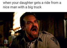 Stranger Things Memes - 197 (when your daughter gets a ride from a nice man with a big truck) Watch Stranger Things, Stranger Things Have Happened, Stranger Things Aesthetic, Stranger Things Season 3, Stranger Things Netflix, Don T Lie, Going Crazy, Best Shows Ever, A Good Man