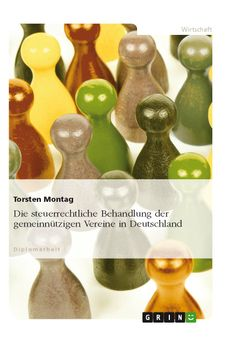 Die steuerrechtliche Behandlung der gemeinnützigen Vereine in Deutschland. GRIN: http://grin.to/4BfDY Amazon: http://grin.to/7meEk