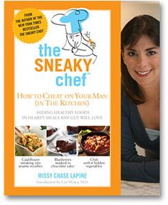 The Sneaky Chef: Free Recipes from The Sneaky Chef Books: Hiding Healthy Foods in Kids' Favorite Meals and How to Cheat on Your Main (In the Kitchen!)