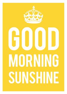 Good morning, sunshine ☼