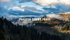 Pacific Crest Trail | A Walk Across The United States on Vimeo