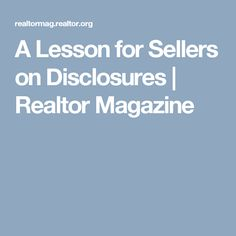 A Lesson for Sellers on Disclosures | Realtor Magazine