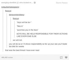 """I will shove responsibility so far up your ass that you will taste tax bills for weeks."""