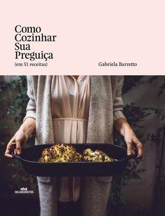 """1dca881e00b """"Como Cozinhar Sua Preguiça"""" traz memórias e ideias da chef Gabriela  Barretto"""
