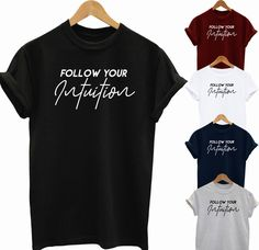 d13573ce75c Follow your intuition funny slogan unisex ladies t shirt gift idea top