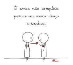 ''O amor não complica porque seu único desejo é resolver.''
