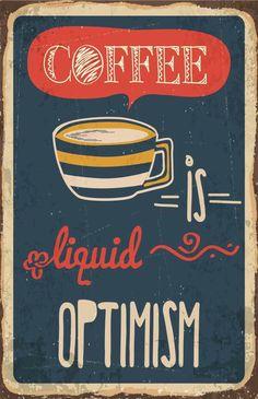 Coffee is liquid optimism